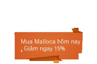 Mua malloca hôm nay giảm ngay 15%