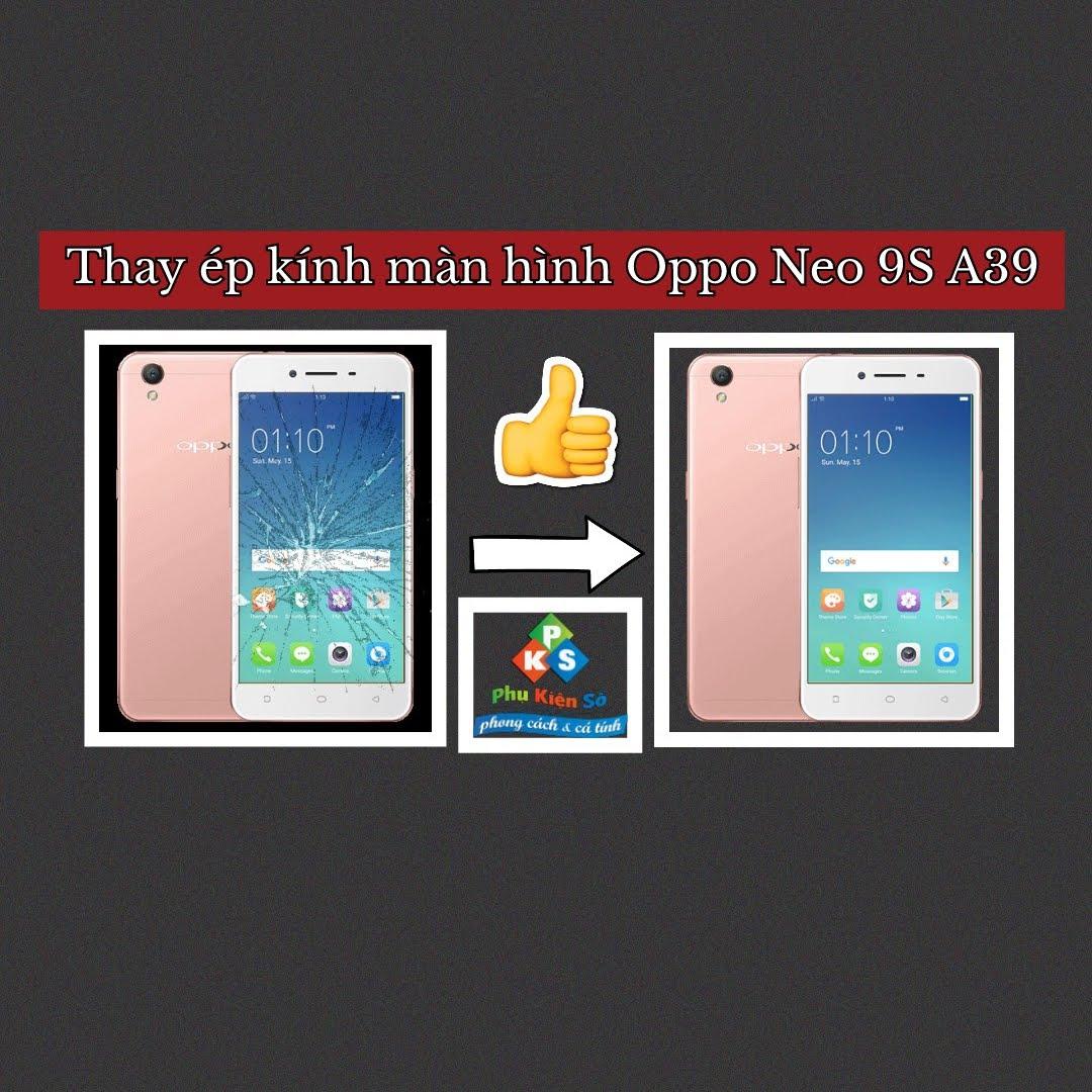 Thay ép kính màn hình  Oppo Neo 9S A39 tại Cần Thơ.