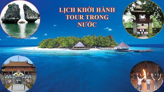 LỊCH KHỞI HÀNH TOUR TRONG NƯỚC