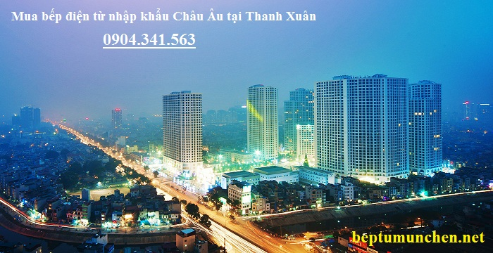 Mua bếp điện từ nhập khẩu Châu Âu tại quận Thanh Xuân