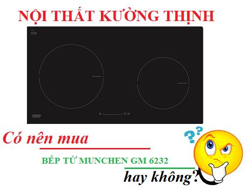Có nên mua bếp từ Munchen GM 6232 không?