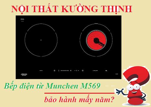 Bếp điện từ Munchen M569 bảo hành mấy năm?