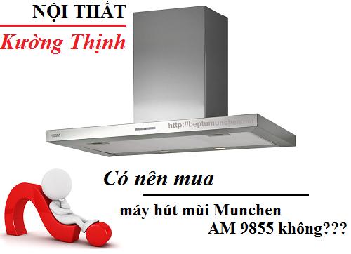 Có nên mua máy hút mùi Munchen AM 9855 không?