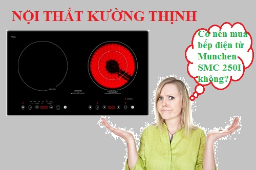 Có nên mua bếp điện từ Munchen SMC 250I không?