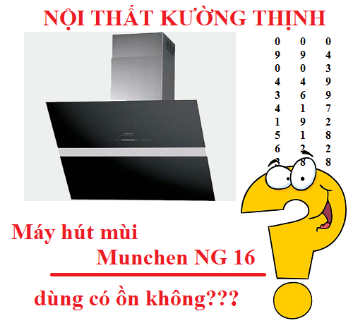 Máy hút mùi Munchen NG 16 dùng có ồn không?