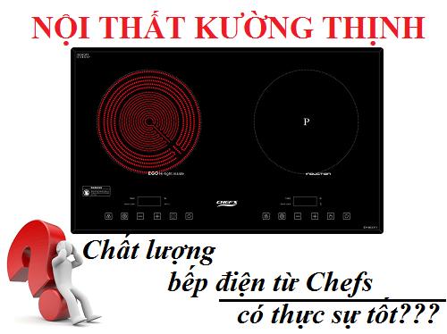 Chất lượng bếp điện từ Chefs có thực sự tốt?