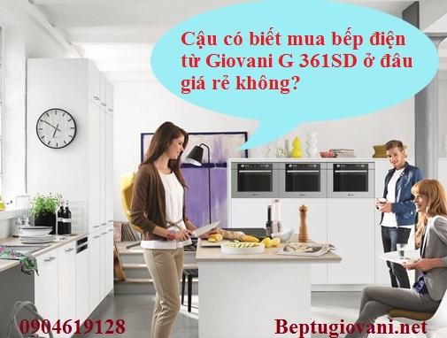Mua bếp điện từ Giovani G 361SD ở đâu giá rẻ