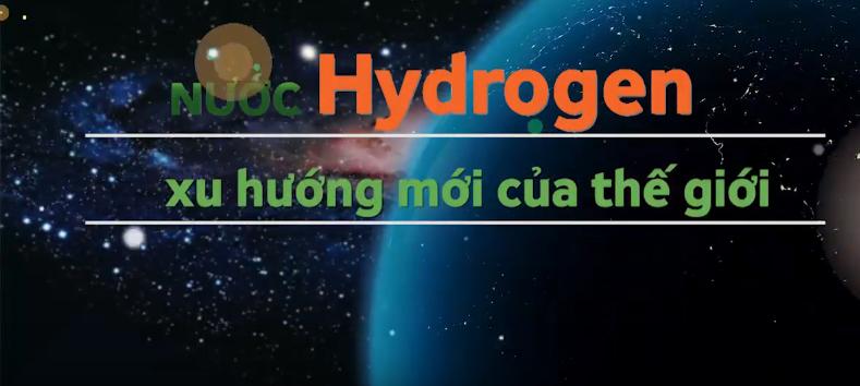 Nước Hydrogen, xu hướng mới của thế giới.