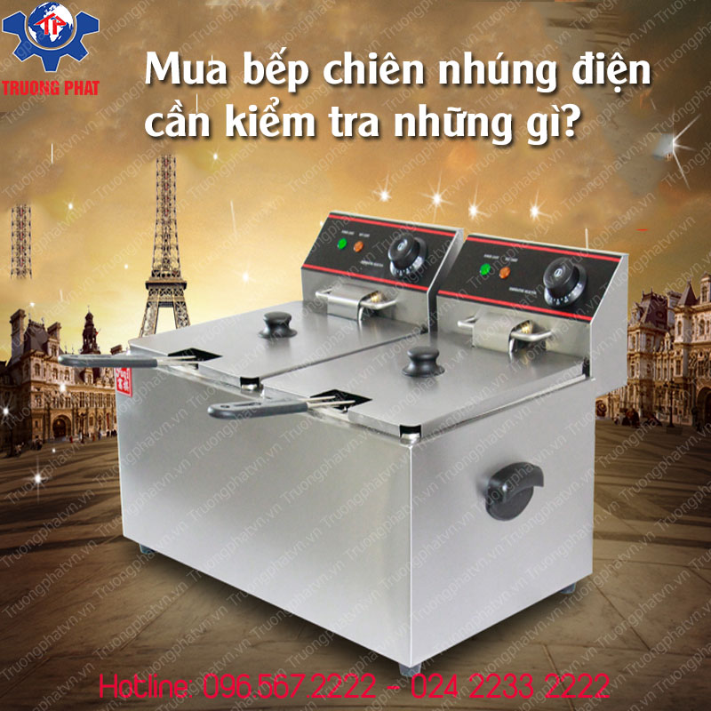 Mua bếp chiên nhúng điện cần kiểm tra những gì?